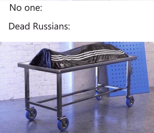 russians: No one:  Dead Russians:
