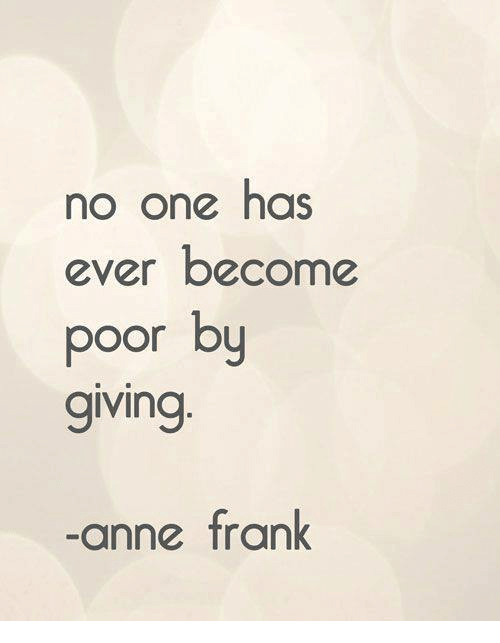 Anne Frank, One, and Anne: no one has  ever become  poor by  giving  anne frank