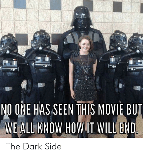 The Dark Side: NO ONE HAS SEEN THIS MOVIE BUT  WE ALL KNOW HOW IT WILL END. The Dark Side
