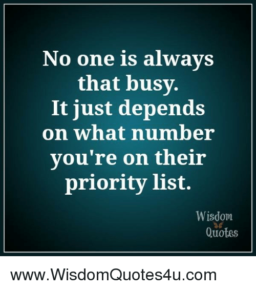 No One Is Always That Busy T Just Depends On What Number Youre On