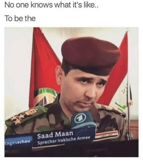 saad: No one knows what it's like.  To be the  Saad Maan  Sprecher irakische Armee  tagesschatu