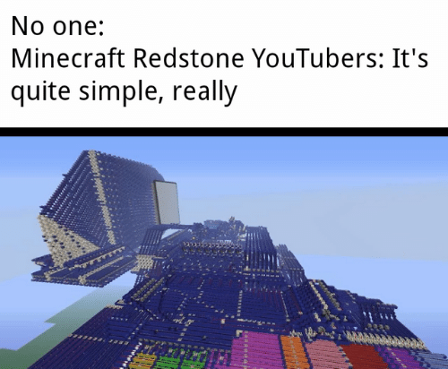 youtubers: No one:  Minecraft Redstone YouTubers: It's  quite simple, really  רמר  Pevevee