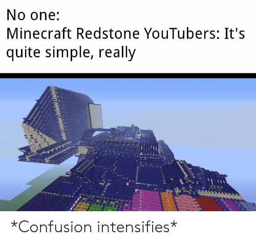 youtubers: No one:  Minecraft Redstone YouTubers: It's  quite simple, really *Confusion intensifies*