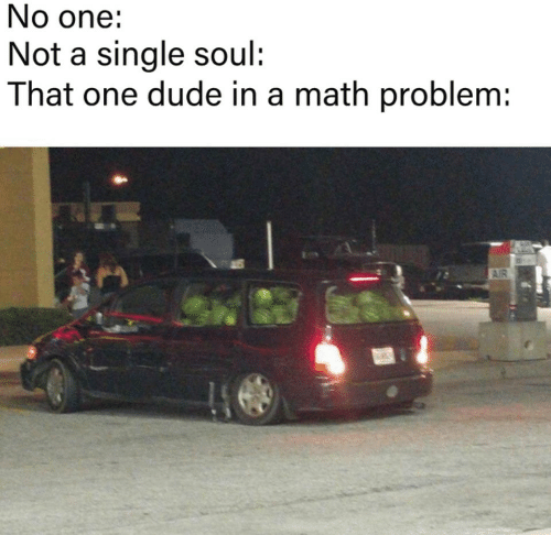 math problem: No one:  Not a single soul:  That one dude in a math problem:  AIR