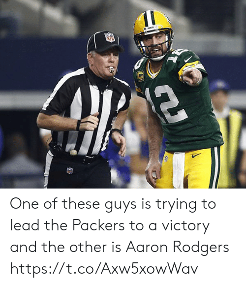 Aaron Rodgers: NO One of these guys is trying to lead the Packers to a victory and the other is Aaron Rodgers https://t.co/Axw5xowWav