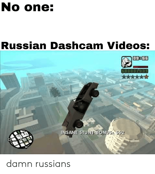 russians: No one:  Russian Dashcam Videos:  Cj  TN damn russians