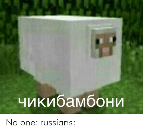 russians: No one: russians: