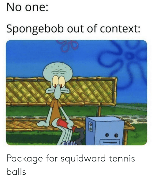 Tennis: No one:  Spongebob out of context: Package for squidward tennis balls