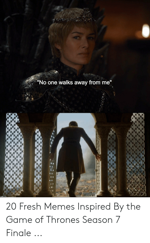"""7 Finale: """"No one walks away from me"""" 20 Fresh Memes Inspired By the Game of Thrones Season 7 Finale ..."""