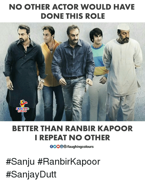gooo: NO OTHER ACTOR WOULD HAVE  DONE THIS ROLE  LAUGHING  Colours  BETTER THAN RANBIR KAPOOR  I REPEAT NO OTHER  GOOO /laughingcolours #Sanju #RanbirKapoor  #SanjayDutt