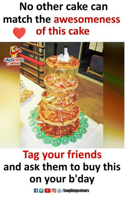 Awesomeness: No other cake can  match the awesomeness  of this cake  AUGHING  Tag your friends  and ask them to buy this  on your b'day  里。回5/laughingcolours