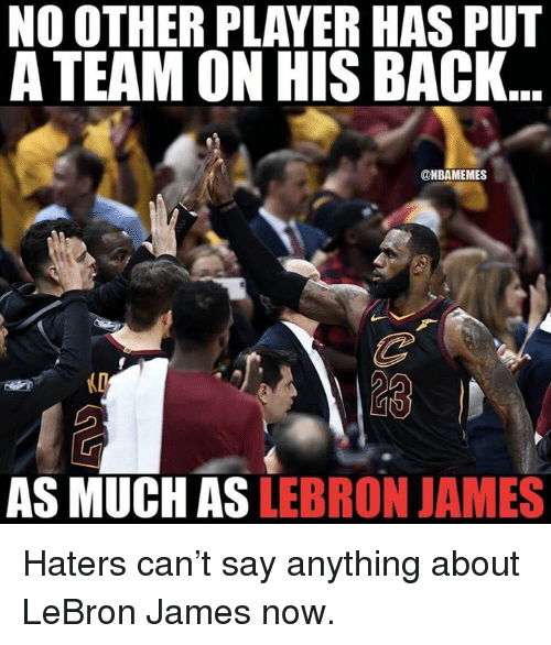 LeBron James, Nba, and Lebron: NO OTHER PLAVER HAS PUT  A TEAM ON HIS BACK  @NBAMEMES  AS MUCH AS LEBRON JAMES Haters can't say anything about LeBron James now.