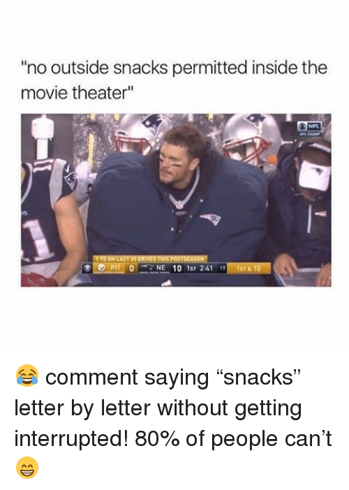 "Memes, Movie Theater, and 🤖: no outside snacks permitted inside the  movie theater  NE 10 1ST 241 😂 comment saying ""snacks"" letter by letter without getting interrupted! 80% of people can't 😁"