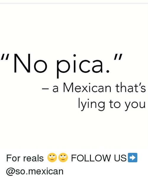 """pica: """"No pica.""""  a Mexican that's  lying to you For reals 🙄🙄 FOLLOW US➡️ @so.mexican"""