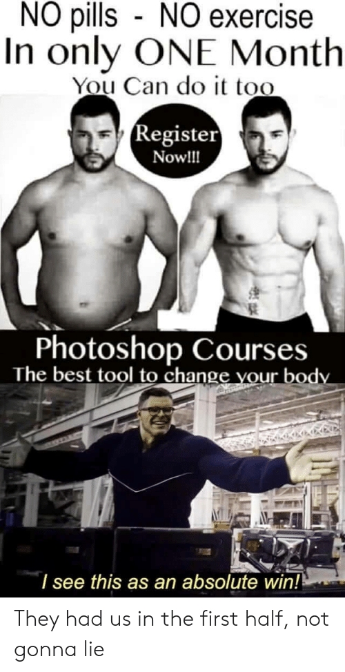 you can do it: NO pills NO exercise  In only ONE Month  You Can do it too  (Register  Now!!  Photoshop Courses  The best tool to change vour body  I see this as an absolute win! They had us in the first half, not gonna lie
