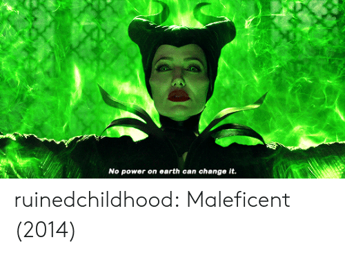 maleficent: No power on earth can change it. ruinedchildhood:  Maleficent (2014)