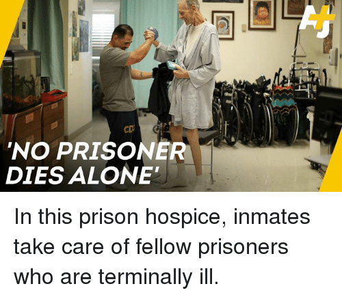 Being Alone, Memes, and Prison: 'NO PRISONER  DIES ALONE' In this prison hospice, inmates take care of fellow prisoners who are terminally ill.
