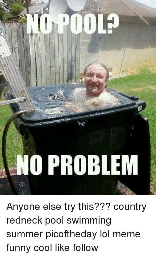 Funny: NO PROBLEM Anyone else try this??? country redneck pool swimming summer picoftheday lol meme funny cool like follow