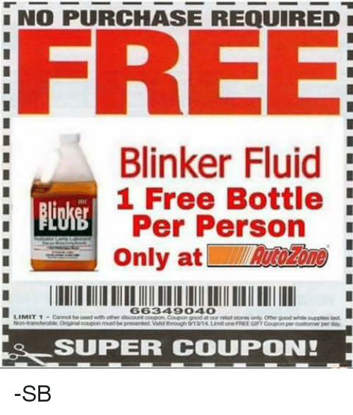 Blinker Fluid: NO PURCHASE REQUIRED  FREE  Blinker Fluid  1 Free Bottle  Per Person  Only at  656349004 o  LIMIT 1  Le SUPER COUPON! -SB