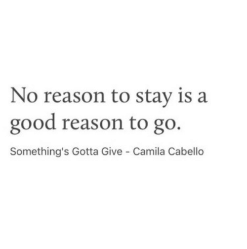 Camila Cabello: No reason to stay is a  good reason to go.  Something's Gotta Give Camila Cabello