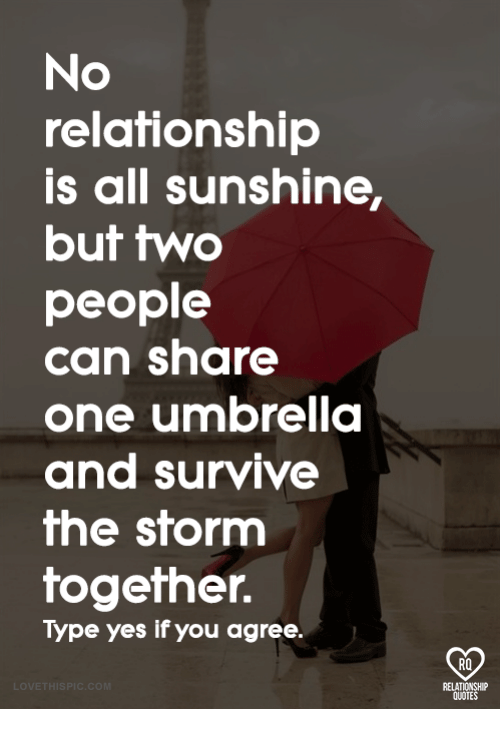 Memes, 🤖, and Yes: No  relationship  is all sunshine,  but two  people  can share  one umbrella  and survive  he storm  together.  Type yes if you agree  RO  RELAT  QUOTE