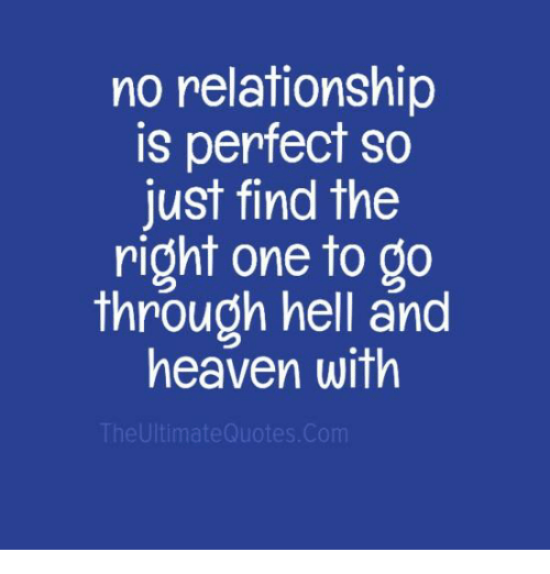 Heaven, Memes, and 🤖: no relationship  is perfect so  just find the  right one to go  through hell and  heaven with  The Ultimate Quotes.Com