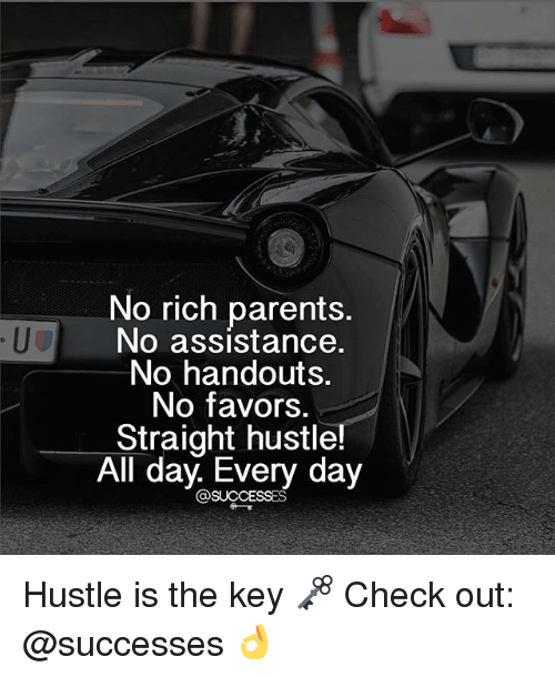 Memes, Parents, and Favors: No rich parents.  No assistance.  No handouts.  No favors.  Straight hustle!  All day. Every day  @SUCCESSES Hustle is the key 🗝 Check out: @successes 👌