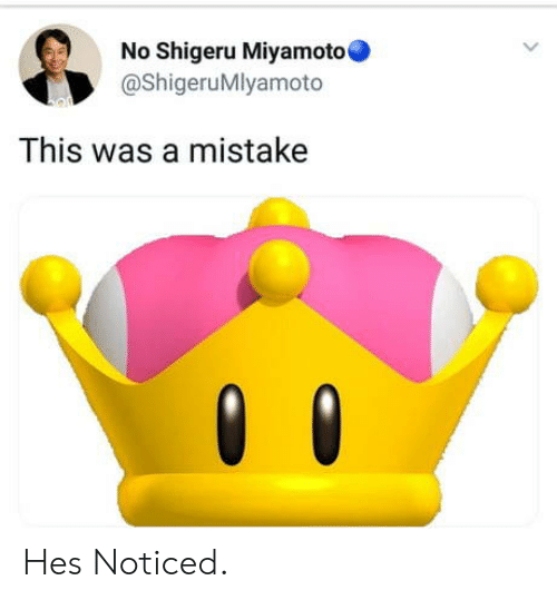 Shigeru Miyamoto: No Shigeru Miyamoto  @ShigeruMlyamoto  This was a mistake Hes Noticed.
