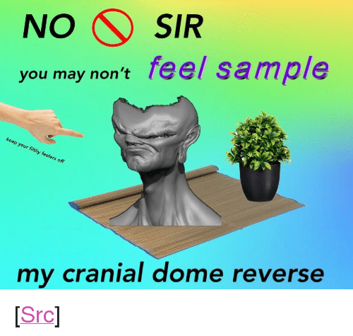"Reddit, Com, and May: NO SIR  you may non't feel sample  keep your filthy feelers off  reverse  my cranial dome <p>[<a href=""https://www.reddit.com/r/surrealmemes/comments/82nxbo/hands_off/"">Src</a>]</p>"