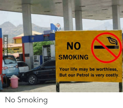 Smoking: NO  SMOKING  Your life may be worthless,  But our Petrol is very costly.  VIA 9GAG.COM No Smoking