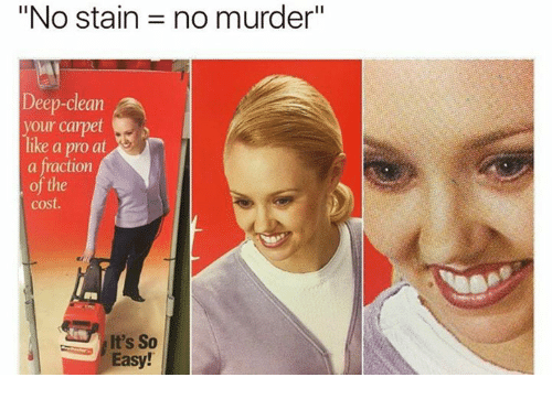 """Memes, Pro, and Murder: """"No stain = no murder""""  Deep-clean  your carpet  like a pro at  a fraction  of the  cost.  ' It's So  Easy!"""