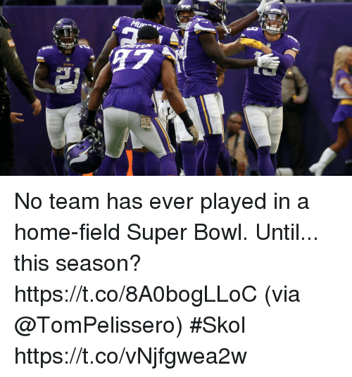 Memes, Super Bowl, and Home: No team has ever played in a home-field Super Bowl.  Until... this season? https://t.co/8A0bogLLoC (via @TomPelissero) #Skol https://t.co/vNjfgwea2w