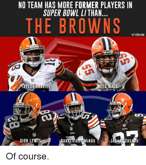Lewy: NO TEAM HAS MORE FORMER PLAYERS IN  SUPER BOWL LITHAN  THE BROWNS  HIT ESPN COM  BROWNS  @CBSSports  ALEX MACK  BROWNS  BROWNS  DION LEWIS  NBARKEVIOUS MINGO  JABAALSHEARD Of course.