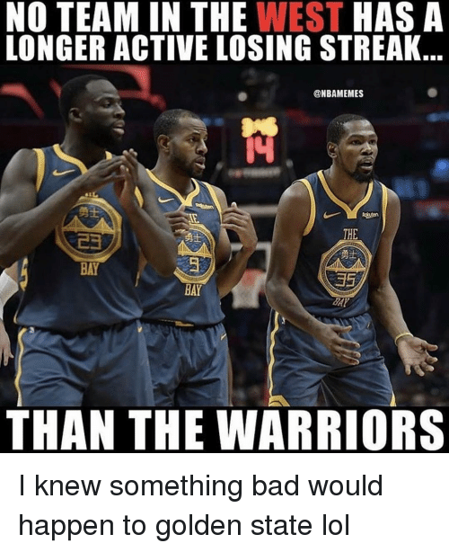 Golden State: NO TEAM IN THE WEST HASA  LONGER ACTIVE LOSING STREAK.  @NBAMEMES  勇士  THE  勇士  BAY  BAY  THAN THE WARRIORS I knew something bad would happen to golden state lol