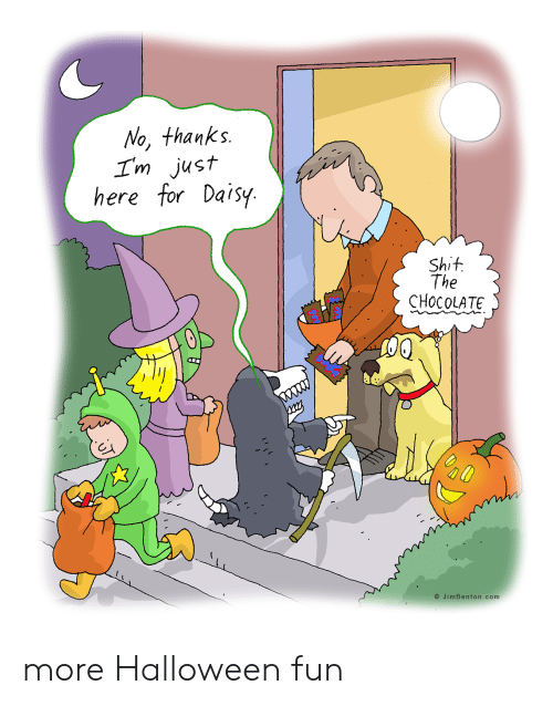 Halloween, Chocolate, and Fun: No, thanks.  Im just  here for Daisy  Shit  The  CHOCOLATE  O JimBenton.com more Halloween fun