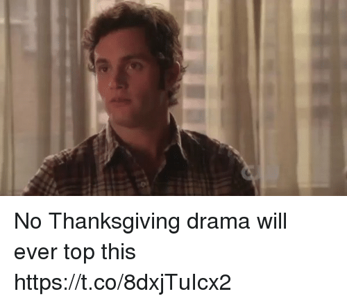Funny, Thanksgiving, and Drama: No Thanksgiving drama will ever top this https://t.co/8dxjTuIcx2