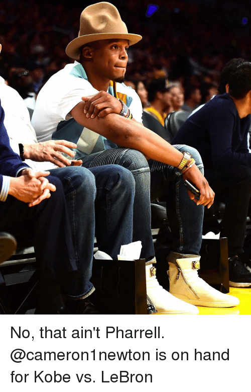 Pharrels: No, that ain't Pharrell. @cameron1newton is on hand for Kobe vs. LeBron