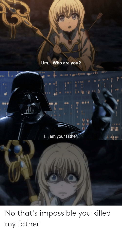 Thats Impossible: No that's impossible you killed my father