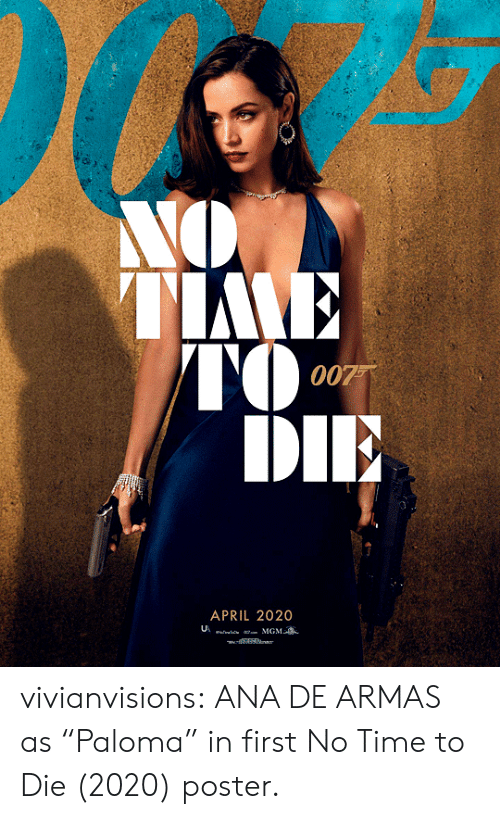 """mgm: NO  TIME  TO  DIE  007  APRIL 2020  MGM  l vivianvisions:  ANA DE ARMAS as""""Paloma"""" in first No Time to Die (2020) poster."""