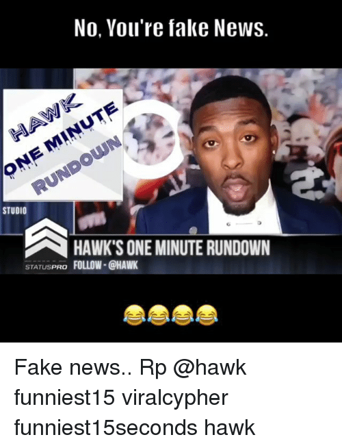 Fake, Funny, and News: No. Vou're fake NeWS.  STUDIO  HAWK'S ONE MINUTE RUNDOWN  STATUSPRO FOLLOW- @HAWK Fake news.. Rp @hawk funniest15 viralcypher funniest15seconds hawk