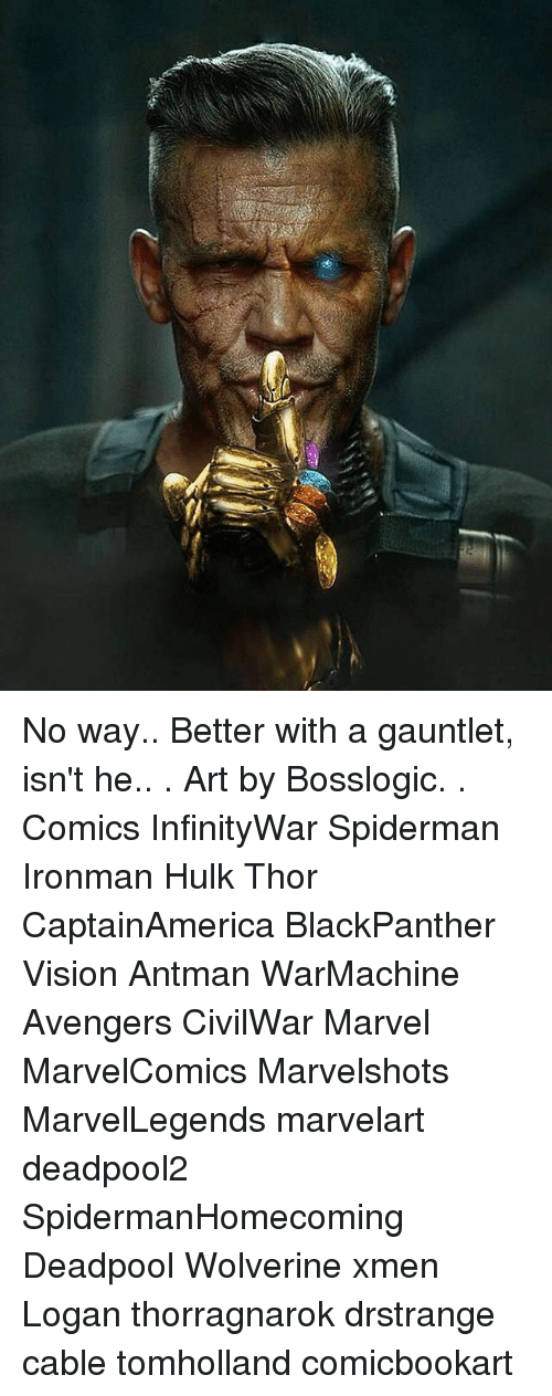 Memes, SpiderMan, and Wolverine: No way.. Better with a gauntlet, isn't he.. . Art by Bosslogic. . Comics InfinityWar Spiderman Ironman Hulk Thor CaptainAmerica BlackPanther Vision Antman WarMachine Avengers CivilWar Marvel MarvelComics Marvelshots MarvelLegends marvelart deadpool2 SpidermanHomecoming Deadpool Wolverine xmen Logan thorragnarok drstrange cable tomholland comicbookart