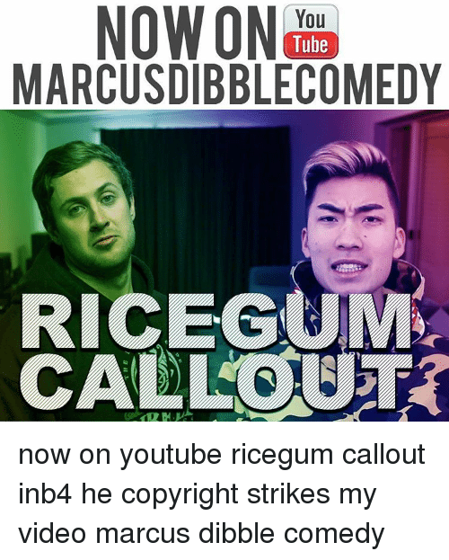 Memes, Tube, and You Tube: NO WON  You  Tube  MARCUSDIBBLE COMEDY  RICEGUEM  CALL OUT now on youtube ricegum callout inb4 he copyright strikes my video marcus dibble comedy