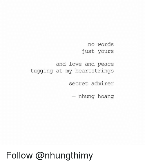 Love, Memes, and Peace: no words  just yours  and love and peace  tugging at my heartstrings  secret admirer  nhung hoang Follow @nhungthimy