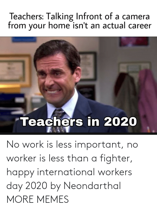 fighter: No work is less important, no worker is less than a fighter, happy international workers day 2020 by Neondarthal MORE MEMES