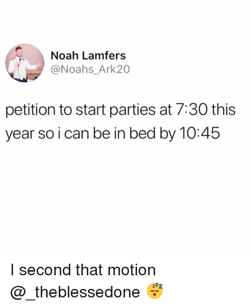 noah lamfers petition to start parties at 730 this year so i can be in bed by 1045 i second that. Black Bedroom Furniture Sets. Home Design Ideas
