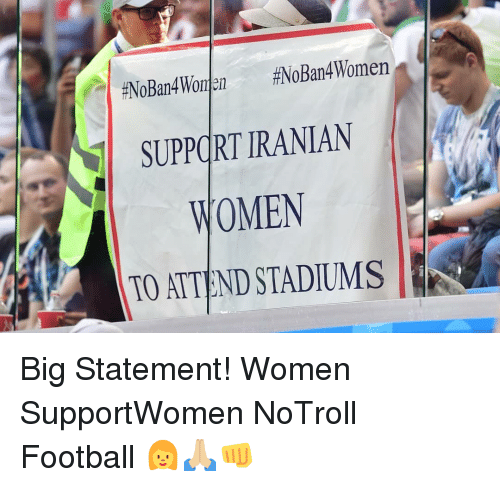Iranian:  #NoBan4Wolden  #NoBan4Women  SUPPORT IRANIAN  WOMEN  TO ATTEND STADIUMS Big Statement! Women SupportWomen NoTroll Football 👩🙏🏼👊
