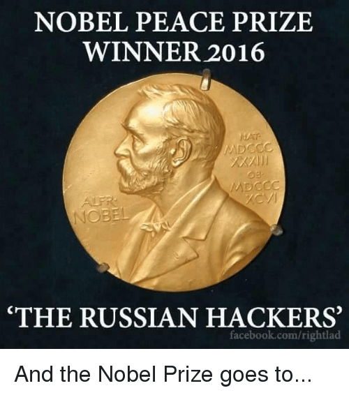 "Memes, Nobel Prize, and Hackers: NOBEL PEACE PRIZE  WINNER 2016  A DCCC  NOBEL  ""THE RUSSIAN HACKERS  facebook.com/rightlad And the Nobel Prize goes to..."