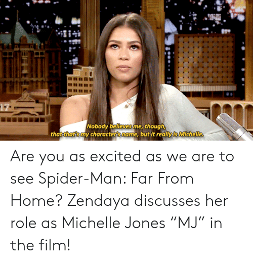 """Zendaya: Nobody believes me, though  that that's my characters name, but it reallyis Michelle, Are you as excited as we are to see Spider-Man: Far From Home?Zendaya discusses her role as Michelle Jones""""MJ"""" in the film!"""