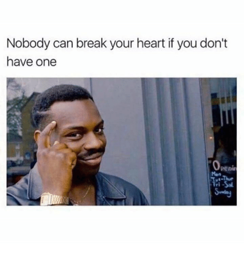 Penies: Nobody can break your heart if you don't  have one  Peni