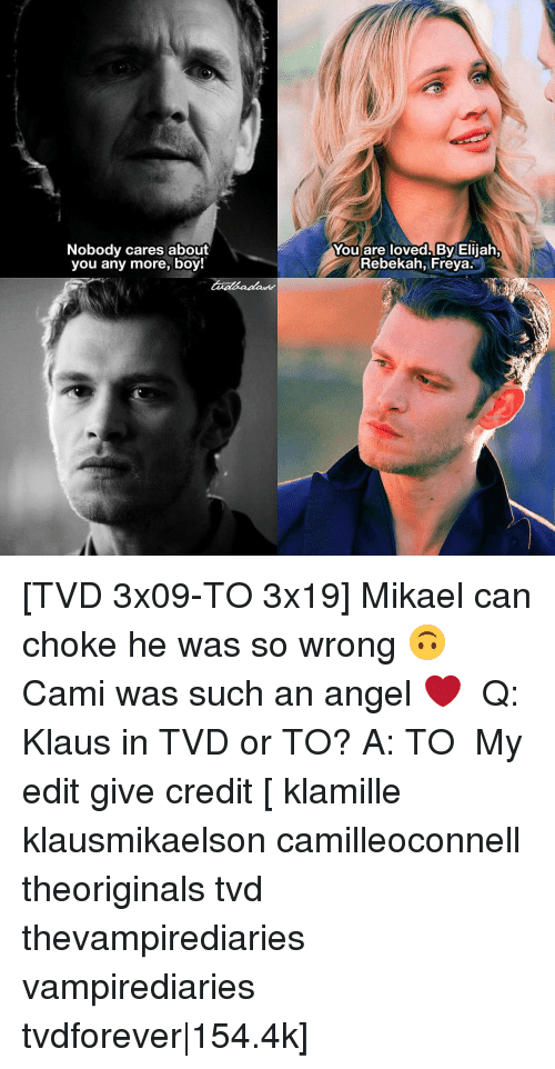 freya: Nobody cares about  you any more, boy!  You are loved By Elijah,  Rebekah, Freya [TVD 3x09-TO 3x19] Mikael can choke he was so wrong 🙃 Cami was such an angel ❤ ⠀ Q: Klaus in TVD or TO? A: TO ⠀ My edit give credit [ klamille klausmikaelson camilleoconnell theoriginals tvd thevampirediaries vampirediaries tvdforever|154.4k]